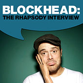 Play & Download Blockhead: The Rhapsody Interview by Blockhead | Napster
