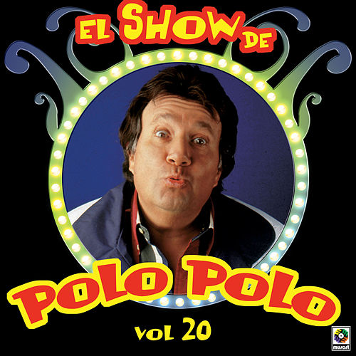 Play & Download El Show De Polo Polo Vol. XX by Polo Polo | Napster