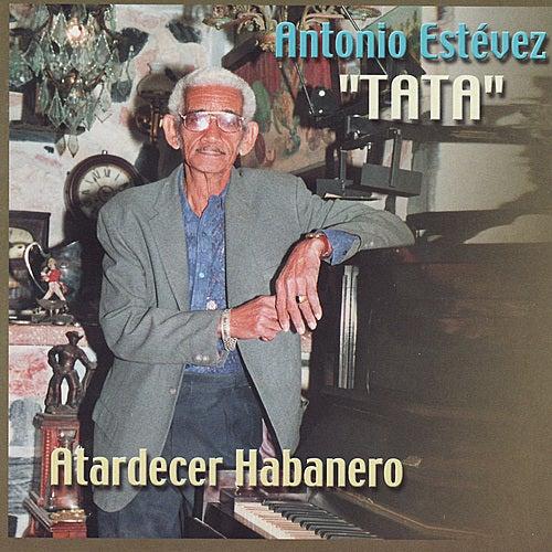 Play & Download Atardecer Habanero by Antonio Estévez 'Tata' | Napster