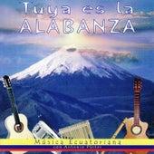 Play & Download Tuya es la Alabanza - Música Ecuatoriana by Antonio Pástor | Napster