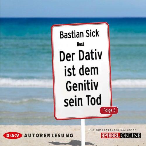Der Dativ ist dem Genitiv sein Tod, Folge 5 von Bastian Sick