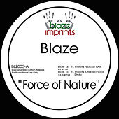 Play & Download Force of Nature (The Blaze Mixes) by Blaze | Napster