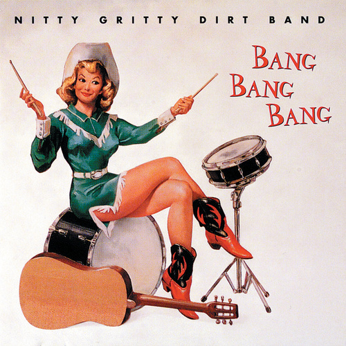 Play & Download Bang Bang Bang by Nitty Gritty Dirt Band | Napster