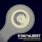 Play & Download Calming Rain (feat. Maria Nayler) by Kyau & Albert | Napster