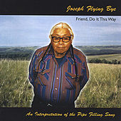 Play & Download Friend Do It This Way by Native American Indian Lakota Elder Joseph Flying Bye | Napster
