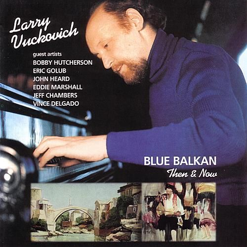 Play & Download Blue Balkan: Then & Now by Larry Vuckovich | Napster