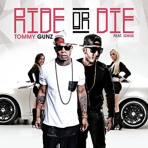 Ride Or Die (feat. Idrise) by Tommy Gunz