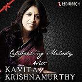 Play & Download Celebrating Melody with Kavita Krishnamurthy by Kavita Krishnamurthy | Napster