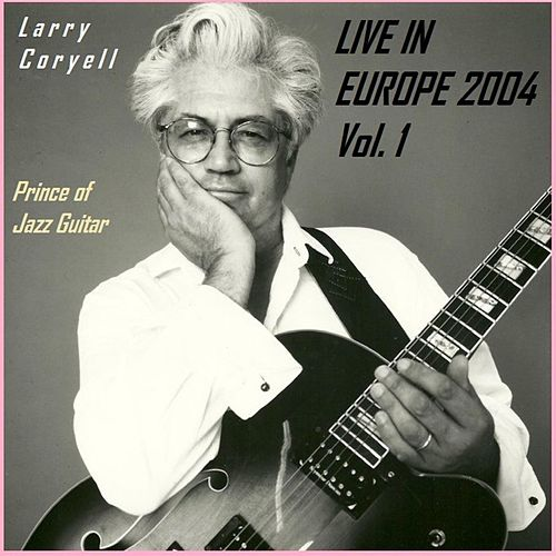 Play & Download Live in Europe 2004 - Vol. 1 by Larry Coryell | Napster