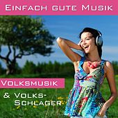Play & Download Einfach gute Musik - Volksmusik & Volks-Schlager by Various Artists | Napster
