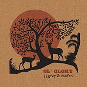 Play & Download Ol' Glory by JJ Grey & Mofro | Napster