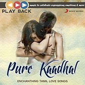 Play & Download Playback: Pure Kaadhal - Enchanting Tamil Love Songs by Various Artists | Napster