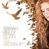 Born to Worship by Sarah Kelly
