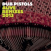 Play & Download Alive (Remixes 2013) by Dub Pistols | Napster