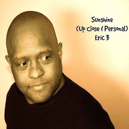 Play & Download Sunshine (Up Close & Personal) - Single by Eric B | Napster