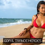 Play & Download Goa & Trance Heroes by Various Artists | Napster