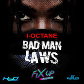 Play & Download Bad Man Laws (Fix Up Riddim) - Single by I-Octane | Napster