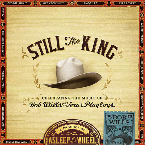 Play & Download Still the King: Celebrating the Music of Bob Wills and His Texas Playboys by Asleep at the Wheel | Napster