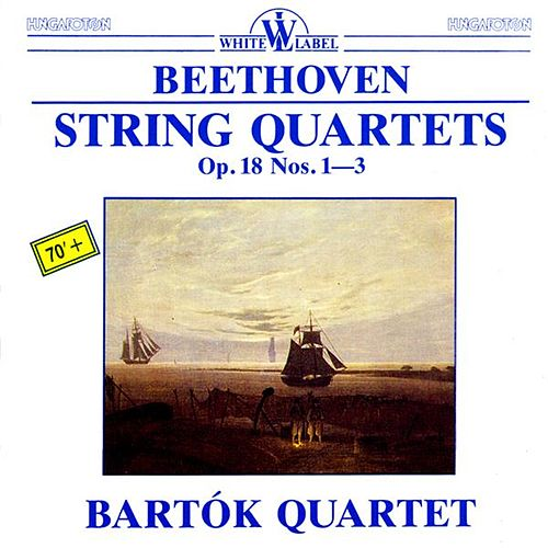 Beethoven: String Quartets Op. 18 Nos. 1-3 by Bartok Quartet