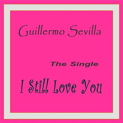 Play & Download I Still Love You - Single by Guillermo Sevilla | Napster