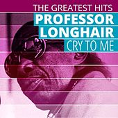 Play & Download THE GREATEST HITS: Professor Longhair - Cry To Me by Professor Longhair | Napster