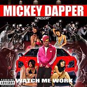 Play & Download Watch Me Work by Mickey Dapper | Napster