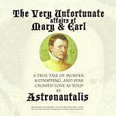 Play & Download The Very Unfortunate Affairs of Mary & Earl by Astronautalis | Napster