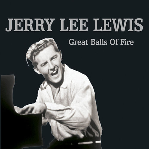 Great Balls of Fire by Jerry Lee Lewis