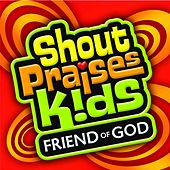 Friend of God by Shout Praises! Kids