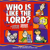 Who Is Like the Lord by Shout Praises! Kids