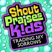 Trading My Sorrows by Shout Praises! Kids
