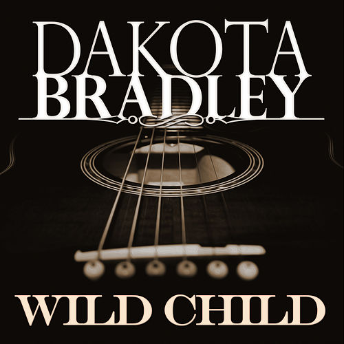 Wild Child by Dakota Bradley