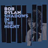 Play & Download Shadows In The Night by Bob Dylan | Napster