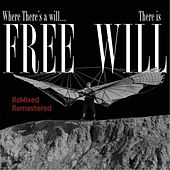 Where There's a Will, There is Free Will (Remixed & Remastered) by Free Will