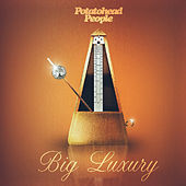 Big Luxury by Potatohead People