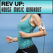 Play & Download Rev Up: House Music Workout by Various Artists | Napster