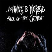 Fall of the Cicada by Johnny B. Morbid