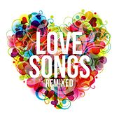 Play & Download Love Songs Remixed by Various Artists | Napster