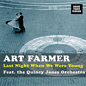 Play & Download Last Night When We Were Young (feat. The Quincy Jones Orchestra) [Bonus Track Version] by Art Farmer | Napster