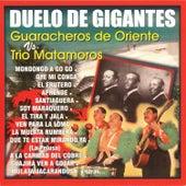 Duelo de Gigantes - Guaracheros de Oriente vs. Trío Matamoros by Various Artists