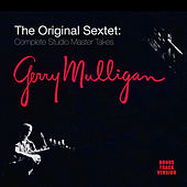 The Original Sextet: Complete Studio Master Takes (Bonus Track Version) by Gerry Mulligan