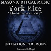 Masonic Ritual Music: York Rite (Initiation Ceremony) by Francesco Demegni