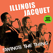 Play & Download Illinois Jacquet Swing's the Thing (Bonus Track Version) by Illinois Jacquet | Napster