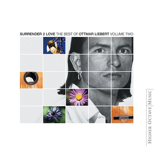 Surrender 2 Love: Best Of Ottmar Liebert Vol. 2 by Ottmar Liebert