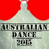 Play & Download Australian Dance 2015 (50 Top Songs Selection for DJ) by Various Artists | Napster