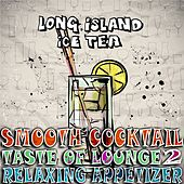 Play & Download Smooth Cocktail, Taste Of Lounge, Vol. 2 (Relaxing Appetizer, ChillOut Session Long Island Ice Tea) by Various Artists | Napster