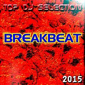 Top DJ Selection Breakbeat 2015 by Various Artists