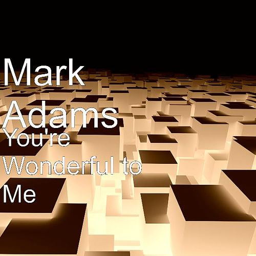 Play & Download You're Wonderful to Me by Mark Adams | Napster