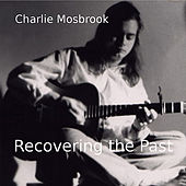 Recovering the Past (1988-1996) by Charlie Mosbrook