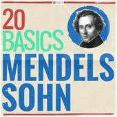 20 Basics - Mendelssohn (20 Classical Masterpieces) by Various Artists
